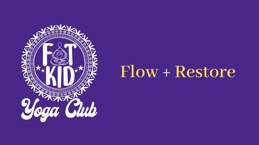 "Image shows the Fat Kid Yoga Club Logo and ""Flow + Restore"""